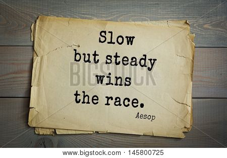 Aphorism by Aesop,  ancient Greek poet and fabulist. Slow but steady wins the race.