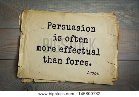 Aphorism by Aesop,  ancient Greek poet and fabulist.  Persuasion is often more effectual than force.