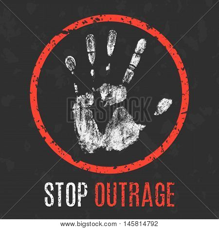 Conceptual vector illustration. Social problems of humanity. Stop outrage sign.