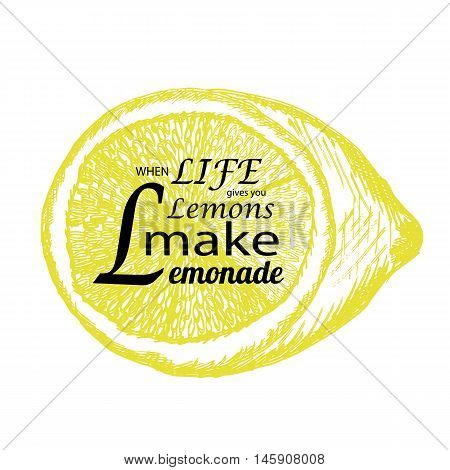 Quote If life gives you lemons make lemonade with hand drawn lemon. Sketch style lemon with lettering. Can use for T-shirt, bag design, poster, greeting card illustration. Vector