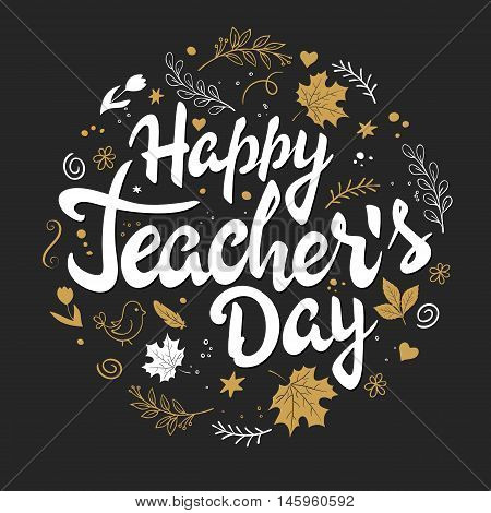 vector hand drawn teachers day lettering - happy teachers day - with branches, swirls, flowers, leaves and greetings label. Can be used as card or poster.