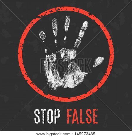 Conceptual vector illustration. Global problems of humanity. Stop False sign.