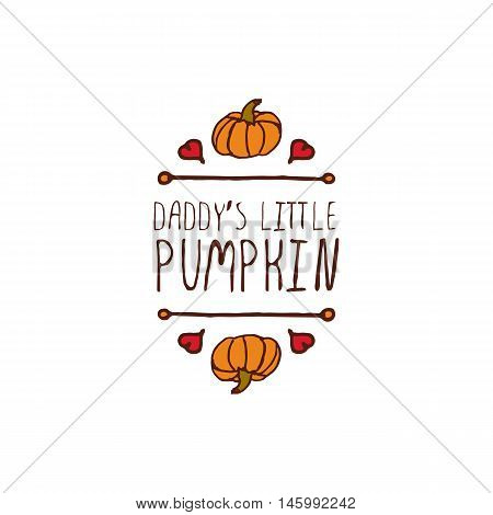 Hand-sketched typographic element with pumpkin, maple leaves and text on white background. Daddys little pumpkin