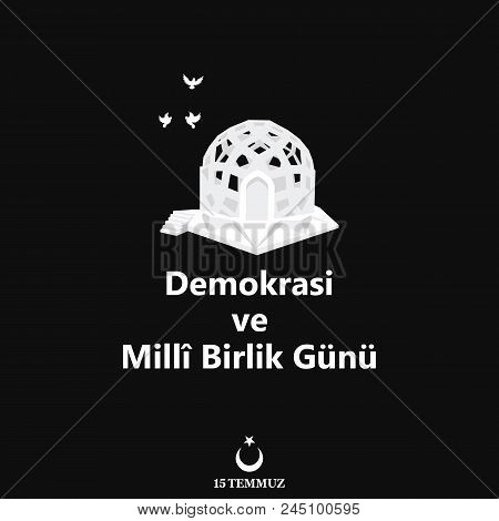 Turkish Holiday Demokrasi Ve Milli Birlik Gunu 15 Temmuz Translation From Turkish: The Democracy And