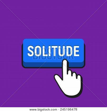 Hand Mouse Cursor Clicks The Solitude Button. Pointer Push Press Button Concept.