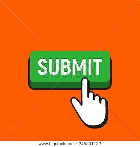 Hand Mouse Cursor Clicks The Submit Button. Pointer Push Press Button Concept.