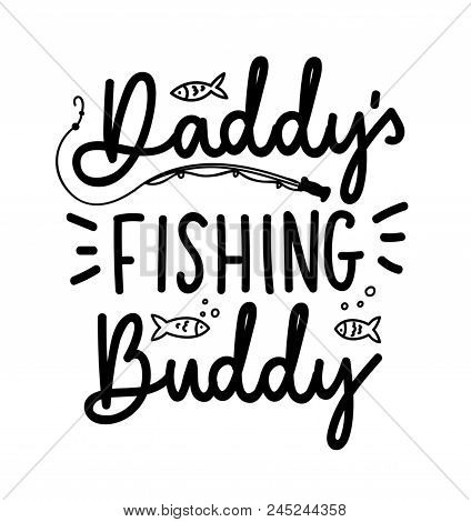 Daddy's Fishing Buddy Lettering Quote Isolated On White Background. Cute Lettering With Doodles For