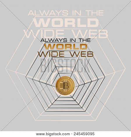 Bitcoin. Always In The World Wide Web. Cryptography, An Illustration Of Financial Technologies, The