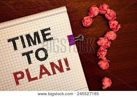 Conceptual Hand Writing Showing Time To Plan Motivational Call. Business Photo Showcasing Idea Devel