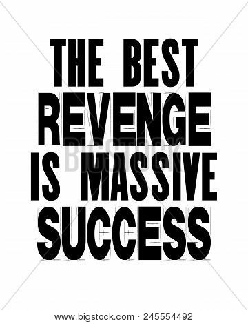 Inspiring Motivation Quote With Text The Best Revenge Is Massive Success. Vector Typography Poster A