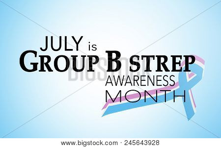 July Is International Group B Strep Awareness Month, Background