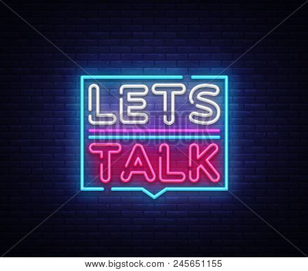 Let's Talk Neon Signs Vector. Lets Talk Text Design Template Neon Sign, Light Banner, Neon Signboard