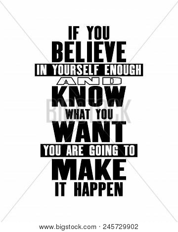 Inspiring Motivation Quote With Text If You Believe In Yourself Enough And Know What You Want You Ar