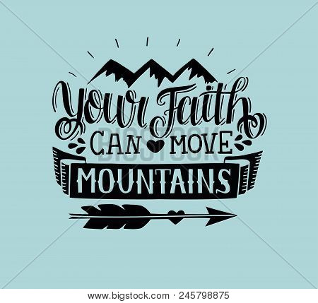 Hand Lettering Your Faith Can Move Mountains. Biblical Background. Bible Verse. Christian Poster. Ne