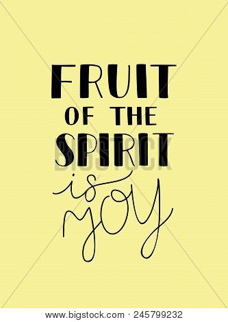 Hand Lettering The Fruit Of The Spirit Is Joy. Bible Verse. Christian Poster. New Testament. Galatia