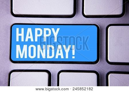 Words Writing Texts Happy Monday Motivational Call. Business Concept For Wishing You Have A Good Sta