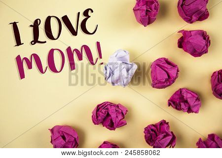 Conceptual Hand Writing Showing I Love Mom Motivational Call. Business Photo Showcasing Good Feeling