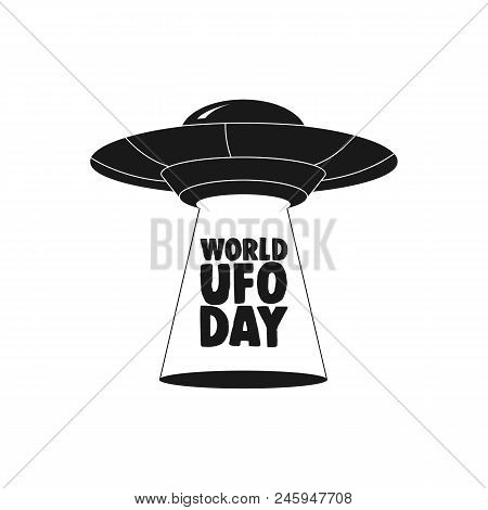 Ufo World Day. Ufo Flying Saucer Icon Isolated On White Background. Vector