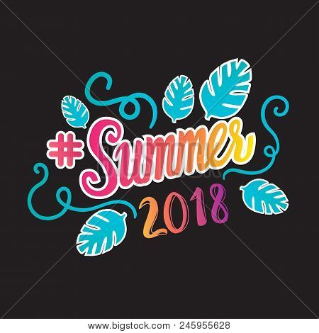 Vector Summer 2018 Inscription With Trend Leaves Isolated On Black Background. Lettering In The Tren