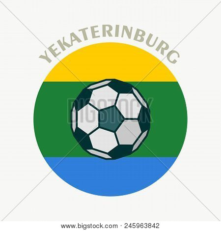 Yekaterinburg Flag And Soccer Ball. City Of Russia.