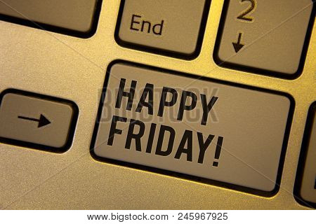 Writing Note Showing  Happy Friday Motivational Call. Business Photo Showcasing Wishing You Have A G