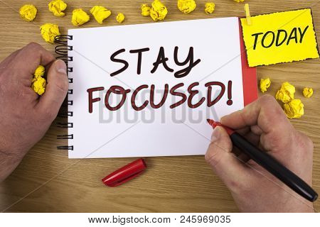 Handwriting Texts Writing Stay Focused Motivational Call. Concept Meaning Maintain Focus Inspiration