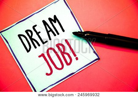 Conceptual Hand Writing Showing Dream Job Motivational Call. Business Photo Texts To Work In What Yo