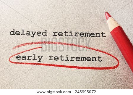 Early Retirement Circled In Red Below Delayed Retirement Text On Textured Paper