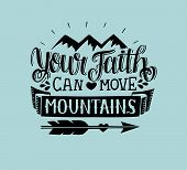 Hand lettering Your faith can move mountains. Biblical background. Bible verse. Christian poster. New Testament. Modern calligraphy. Scripture prints. Motivational quote poster