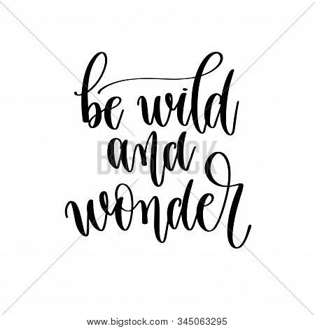 Be Wild And Wonder - Hand Lettering Inscription Text To Travel Inspiration
