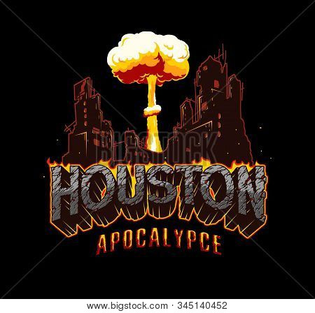 Apocalypse And Catastrophe Vintage Template With Ruined City Atomic Bomb Explosion Fiery Houston Let