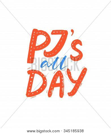 Pjs All Day. Pajamas Party Slogan, Funny Quote For Cards And Apparel Design. Red And Blue Handwritte
