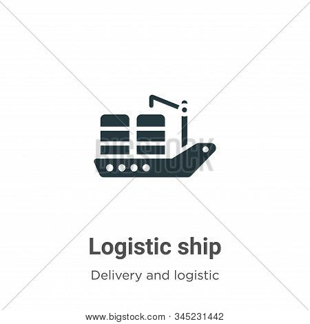 Logistic Ship Vector Icon On White Background. Flat Vector Logistic Ship Icon Symbol Sign From Moder