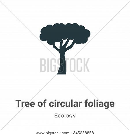 Tree of circular foliage icon isolated on white background from ecology collection. Tree of circular