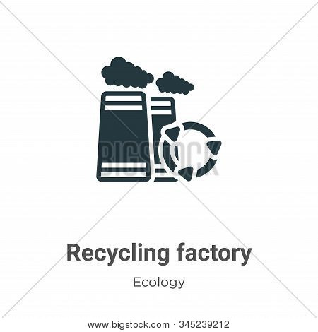Recycling factory icon isolated on white background from ecology collection. Recycling factory icon