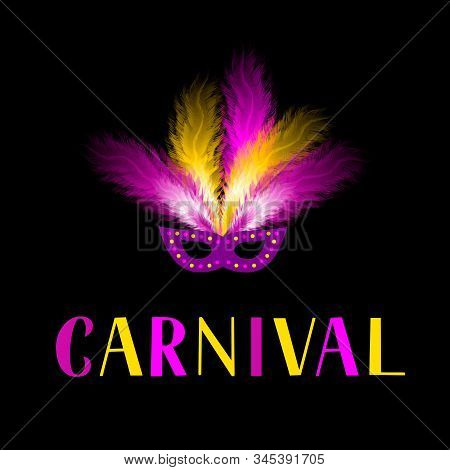 Carnival Lettering With Mask And Colorful Feather On Dark Background. Masquerade Party Poster Or Inv
