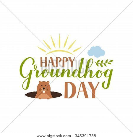 Happy Groundhog Day Calligraphy Hand Lettering With Cute Cartoon Groundhog Isolated On White. Easy T