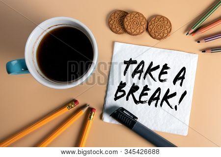 Take A Break. Work, Study, Break And Rest Concept