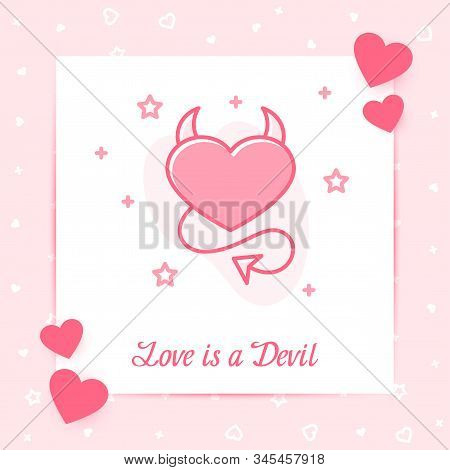 Devil Heart On Valentine Card With Love Is A Devil Text For Valentines Day, February 14, Pink Color,