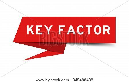 Red Color Paper Speech Banner With Word Key Factor On White Background