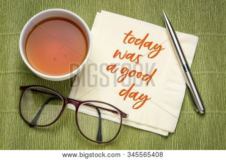 today was a good day, positive affirmation - handwriting on a napkin with a cup of tea, gratitude, positivity and personal development concept