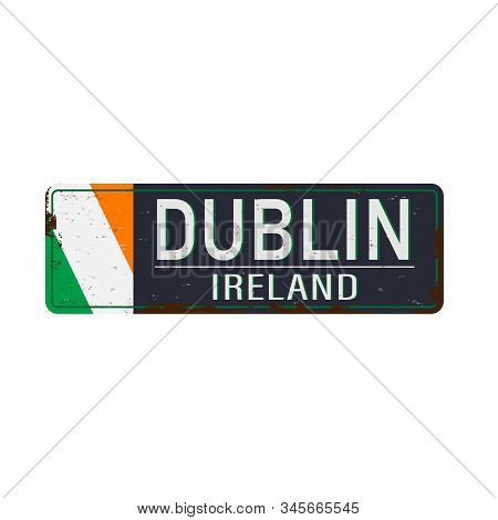 Vintage Metalic Sign Dublin, Ireland - Vector Illustration. Grunge Effects Can Be Easily Removed For