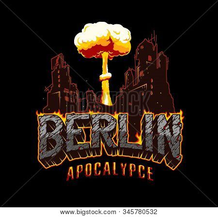 Berlin Apocalypse Template With Ruined City Bomb Explosion And Burning Inscription With Cracked Dese