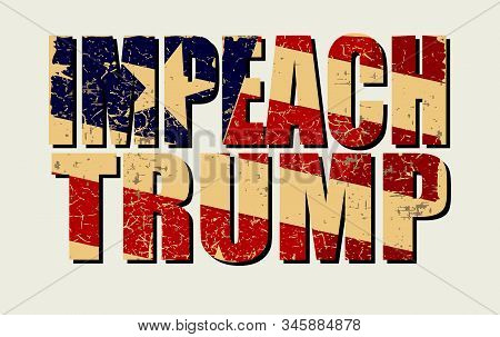 Impeachment Banner. Stylized Inscription Impeach Trump Textured By Usa Grunge Flag. To Illustrate Th