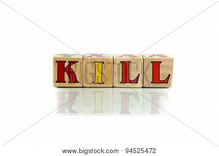 kill colorful wooden word block on the white background poster