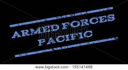 Armed Forces Pacific watermark stamp. Text caption between parallel lines with grunge design style. Rubber seal stamp with unclean texture. Vector blue color ink imprint on a black background.