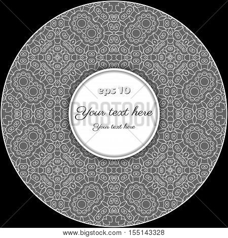 Abstract round frame. Filigree lace pattern. Place for your text. Black white and gray.