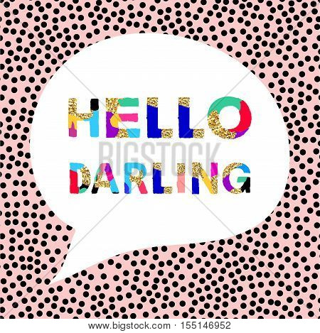 Hello darling vector illustration with unique colorful font and speech bubble