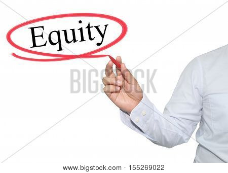 Hand of man write text Equity with black color isolated on white background concept of adoption to promote your business for organization or work design to accompanying presentation.