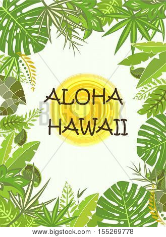 Aloha Hawaii summer poster with exotic tropic green leaves and sun